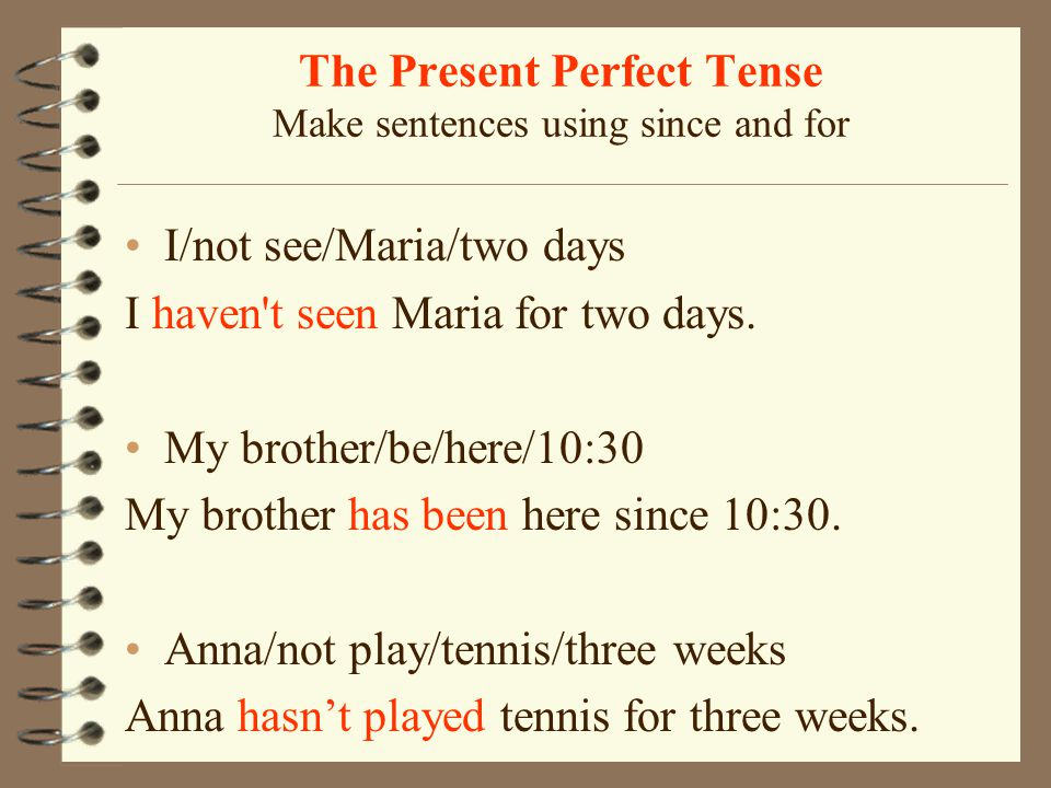 The Present Perfect Tense Make sentences using since and for