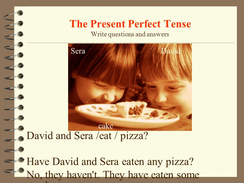 The Present Perfect Tense Write questions and answers