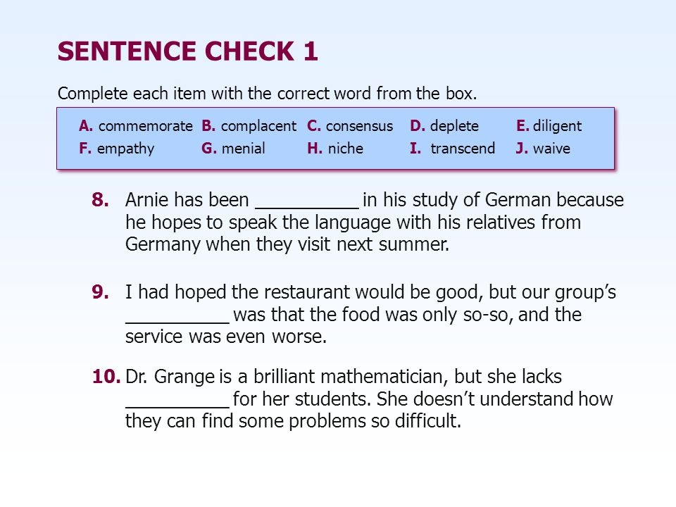 SENTENCE CHECK 1 Complete each item with the correct word from the box. A. commemorate B. complacent C. consensus.