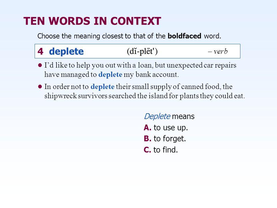 TEN WORDS IN CONTEXT 4 deplete – verb