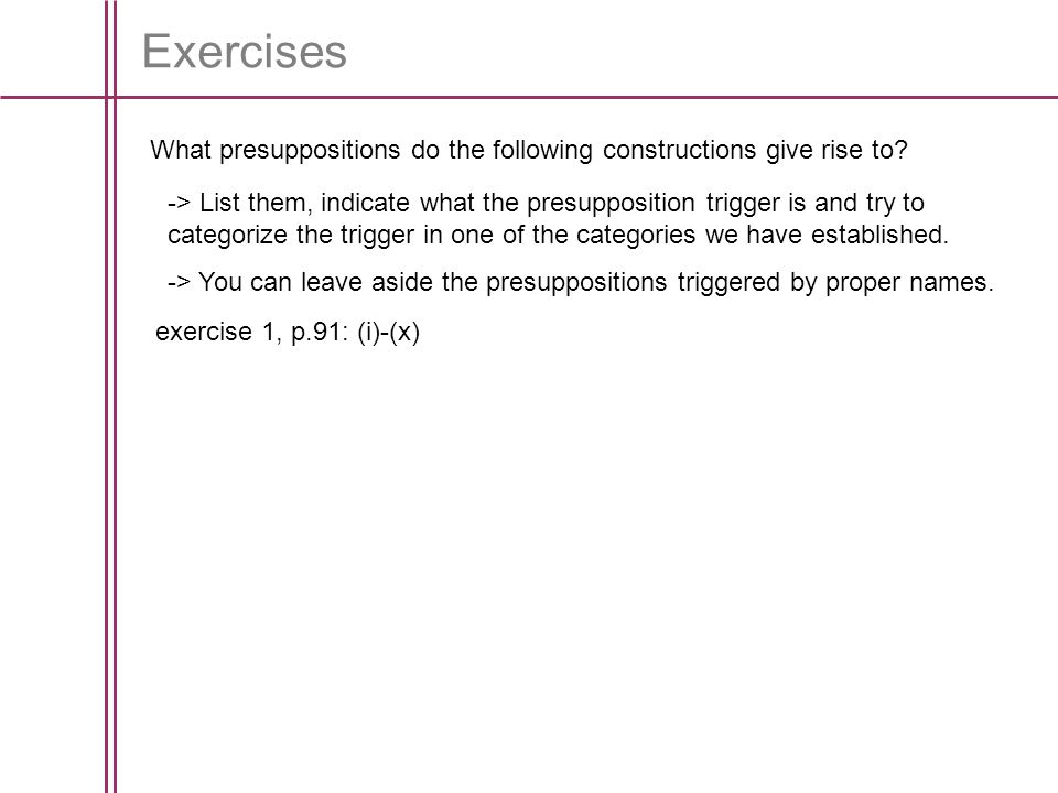 Exercises What presuppositions do the following constructions give rise to