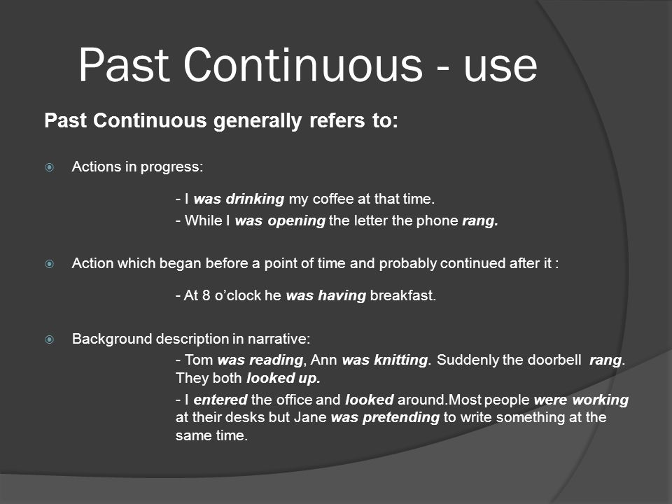 Past Continuous - use Past Continuous generally refers to: