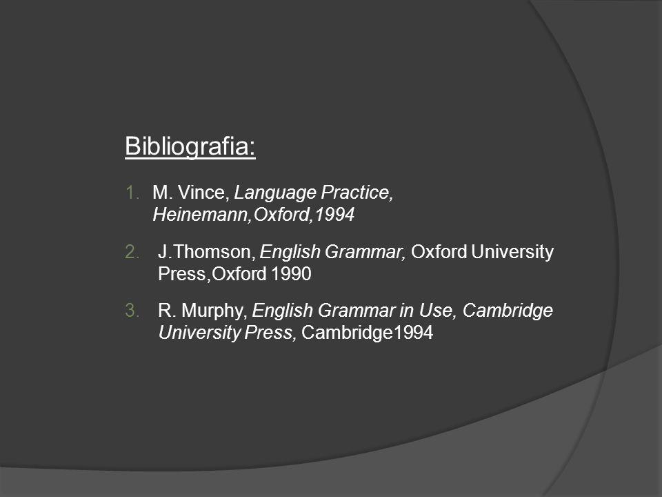 Bibliografia: M. Vince, Language Practice, Heinemann,Oxford,1994