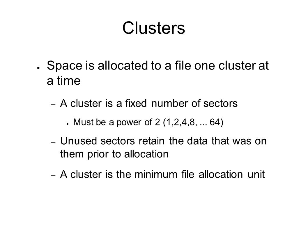 Clusters Space is allocated to a file one cluster at a time