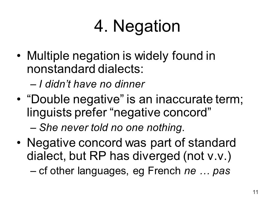 4. Negation Multiple negation is widely found in nonstandard dialects:
