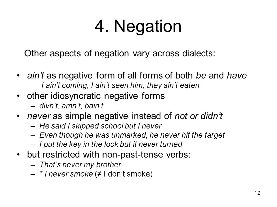 4. Negation Other aspects of negation vary across dialects: