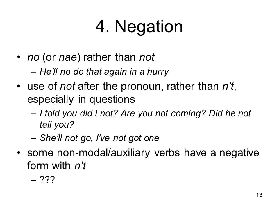 4. Negation no (or nae) rather than not
