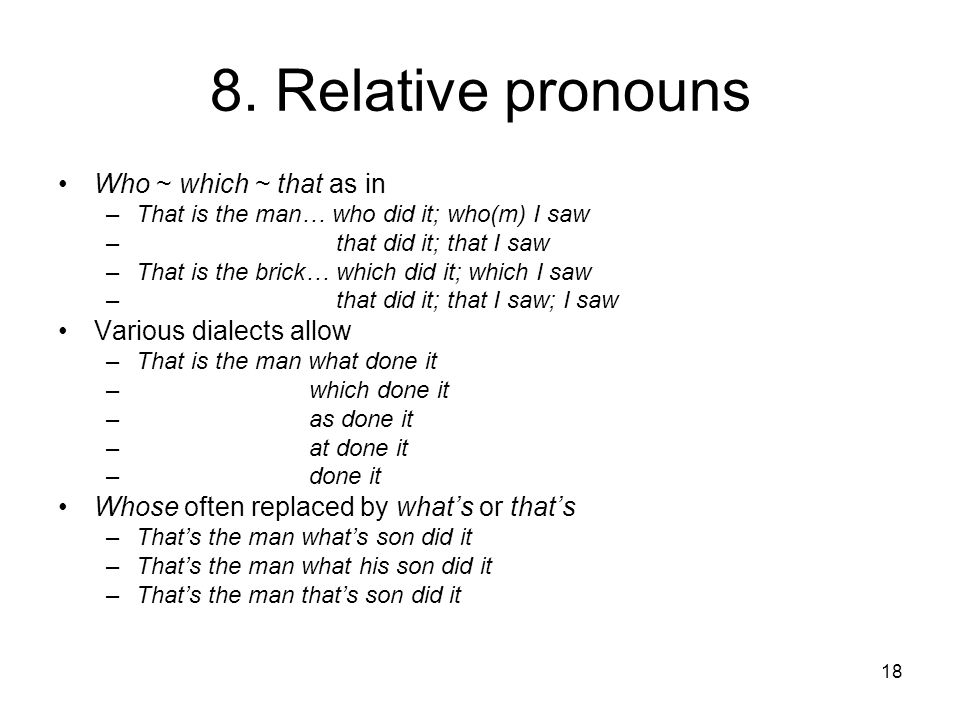 8. Relative pronouns Who ~ which ~ that as in Various dialects allow