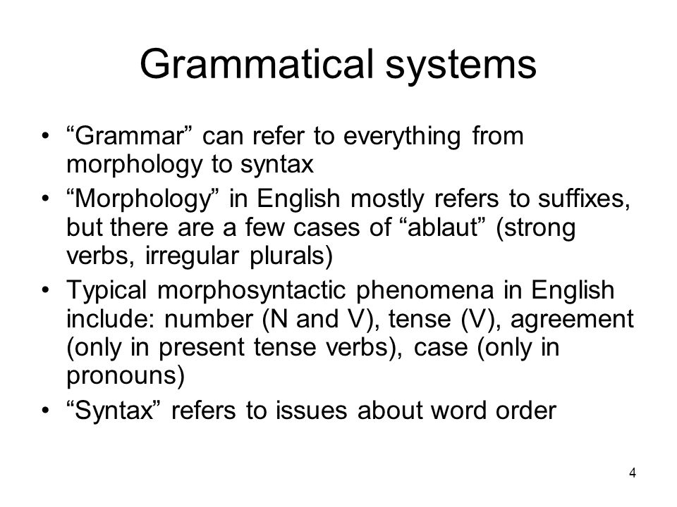 Grammatical systems Grammar can refer to everything from morphology to syntax.