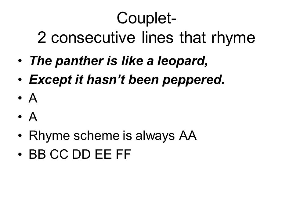 Couplet- 2 consecutive lines that rhyme