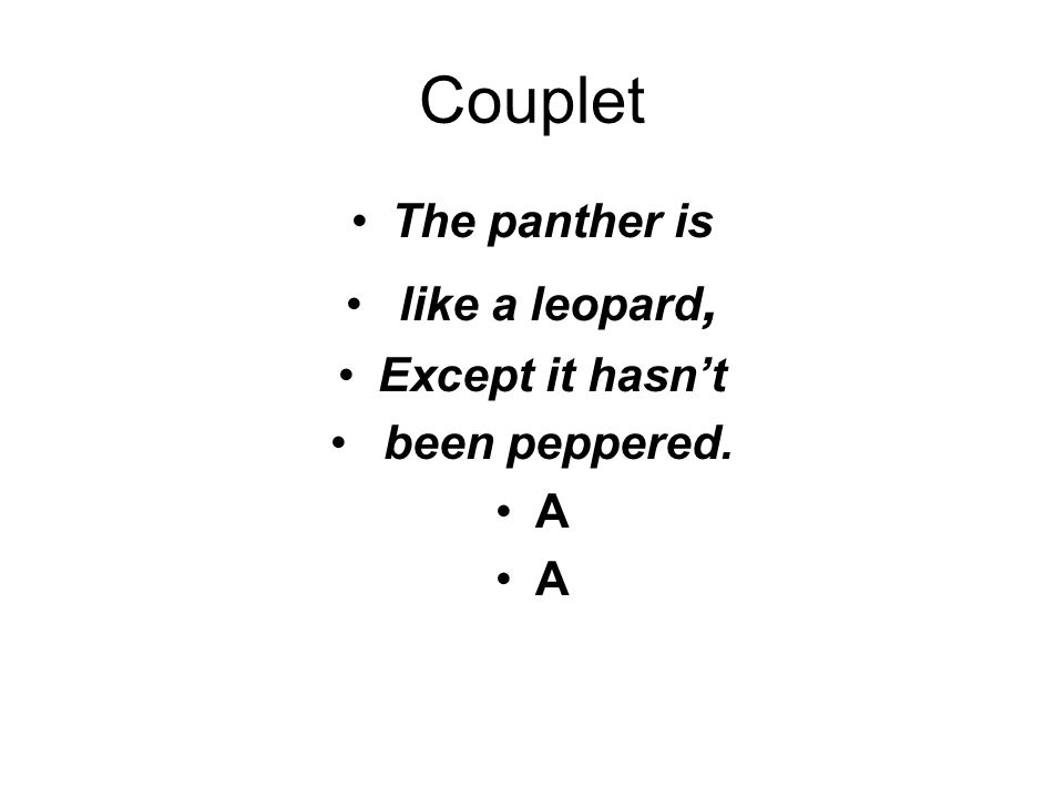 Couplet The panther is like a leopard, Except it hasn't been peppered.
