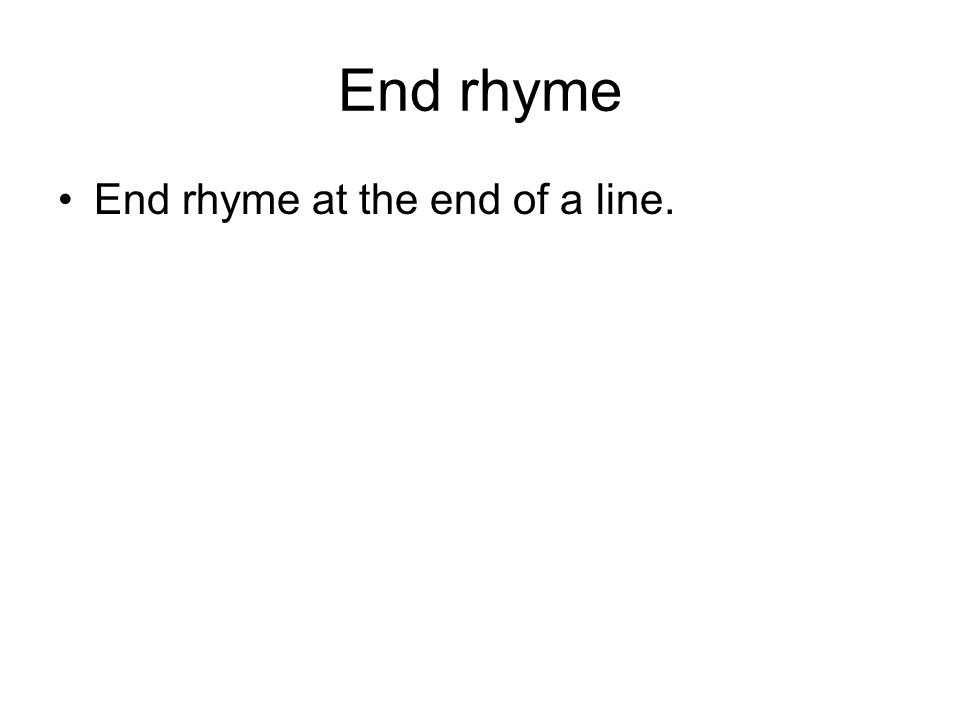 End rhyme End rhyme at the end of a line.