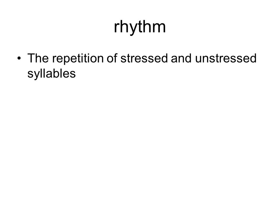 rhythm The repetition of stressed and unstressed syllables