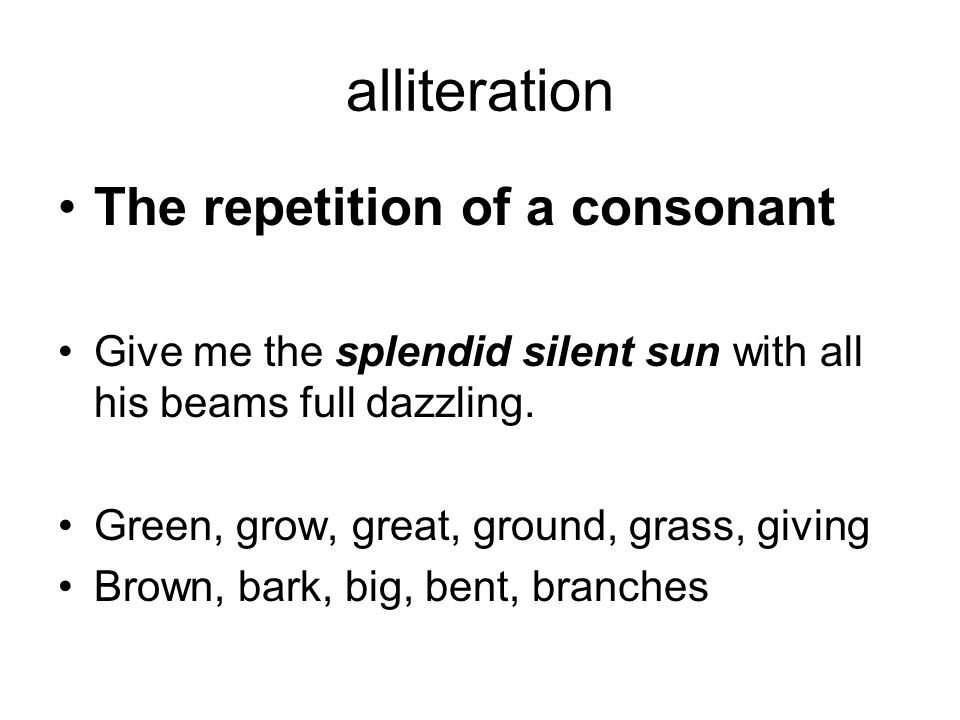 alliteration The repetition of a consonant