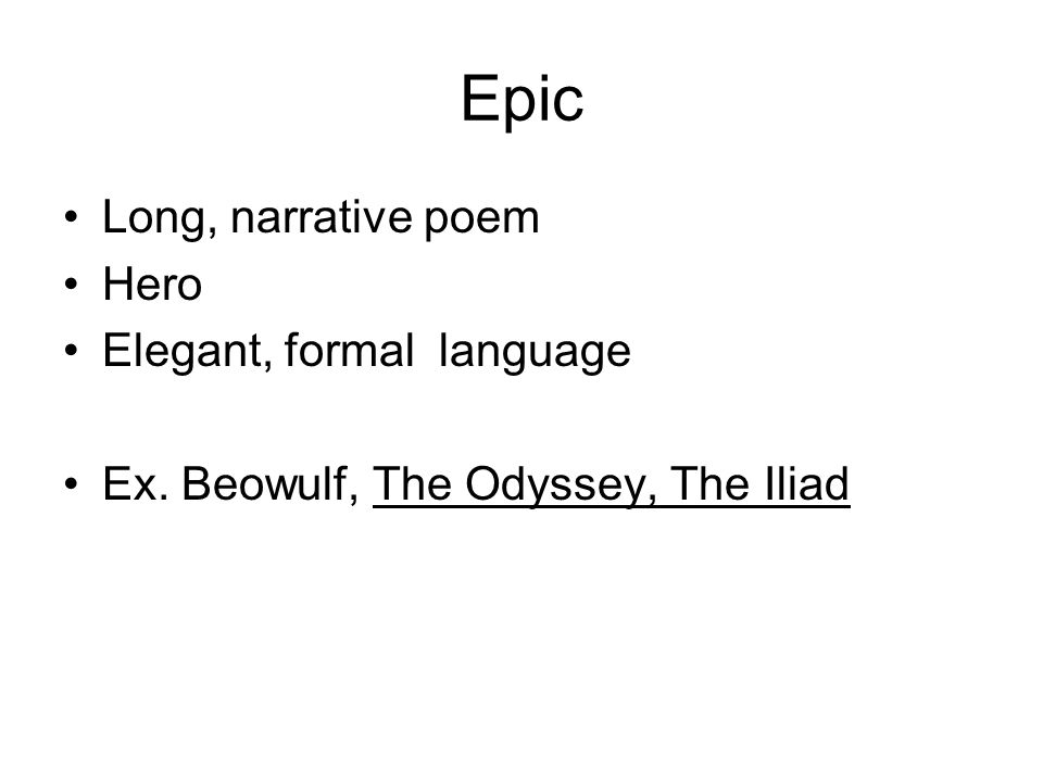 Epic Long, narrative poem Hero Elegant, formal language