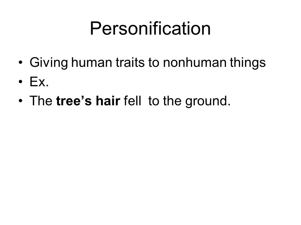 Personification Giving human traits to nonhuman things Ex.