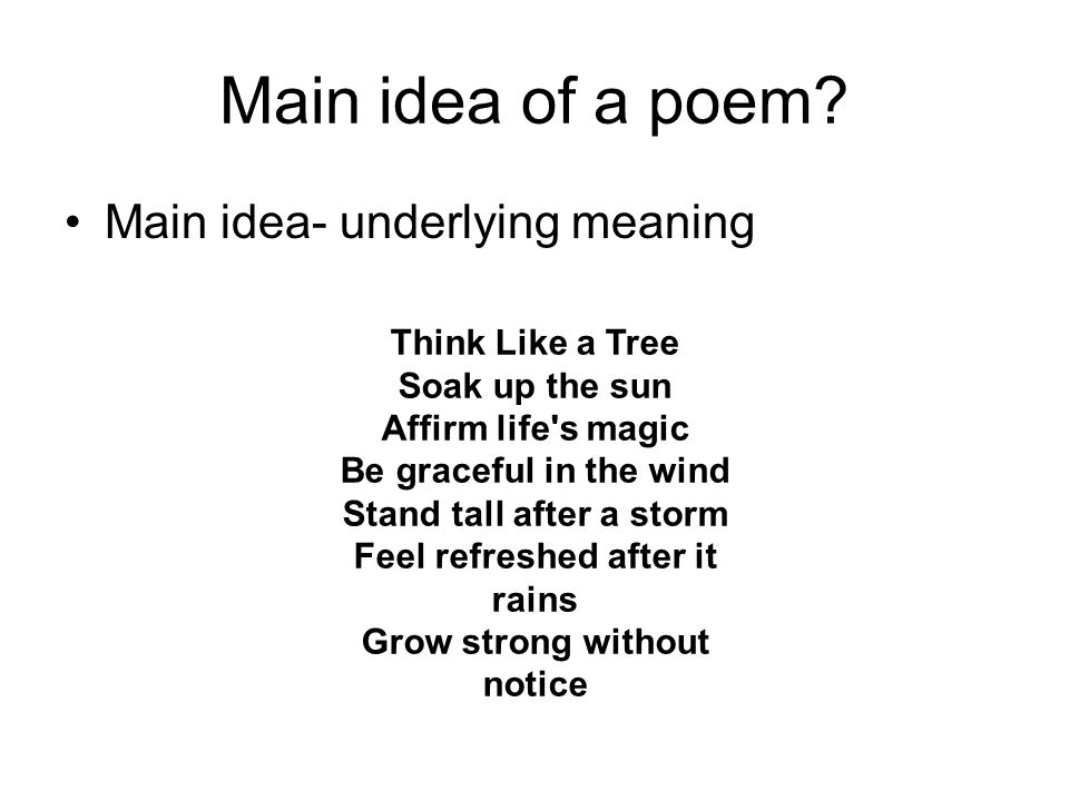 Main idea of a poem Main idea- underlying meaning Think Like a Tree