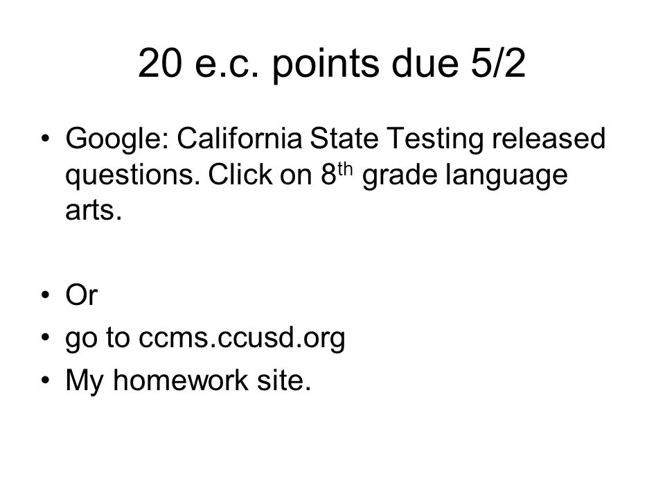 20 e.c. points due 5/2 Google: California State Testing released questions. Click on 8th grade language arts.
