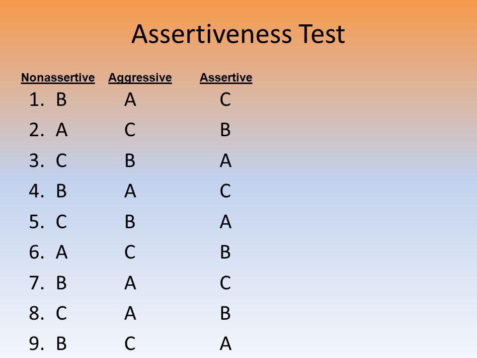 Assertiveness Test B A C A C B C B A C A B B C A Nonassertive