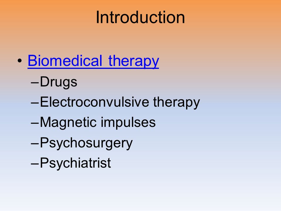 Introduction Biomedical therapy Drugs Electroconvulsive therapy