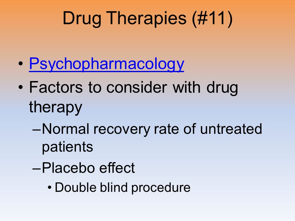 Drug Therapies (#11) Psychopharmacology