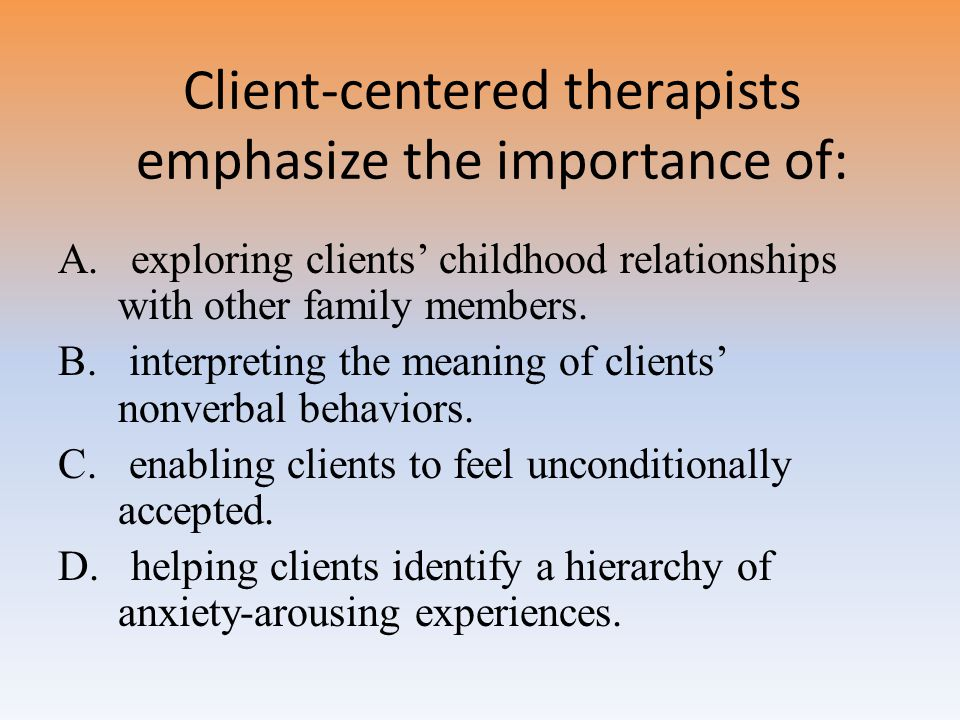 Client-centered therapists emphasize the importance of:
