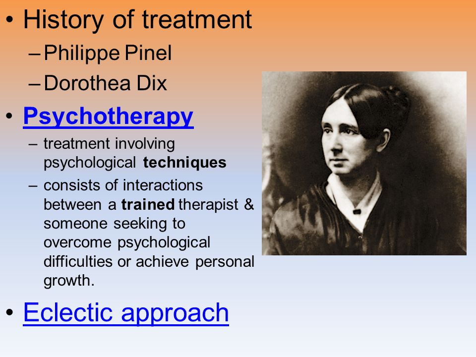 History of treatment Eclectic approach Psychotherapy Philippe Pinel