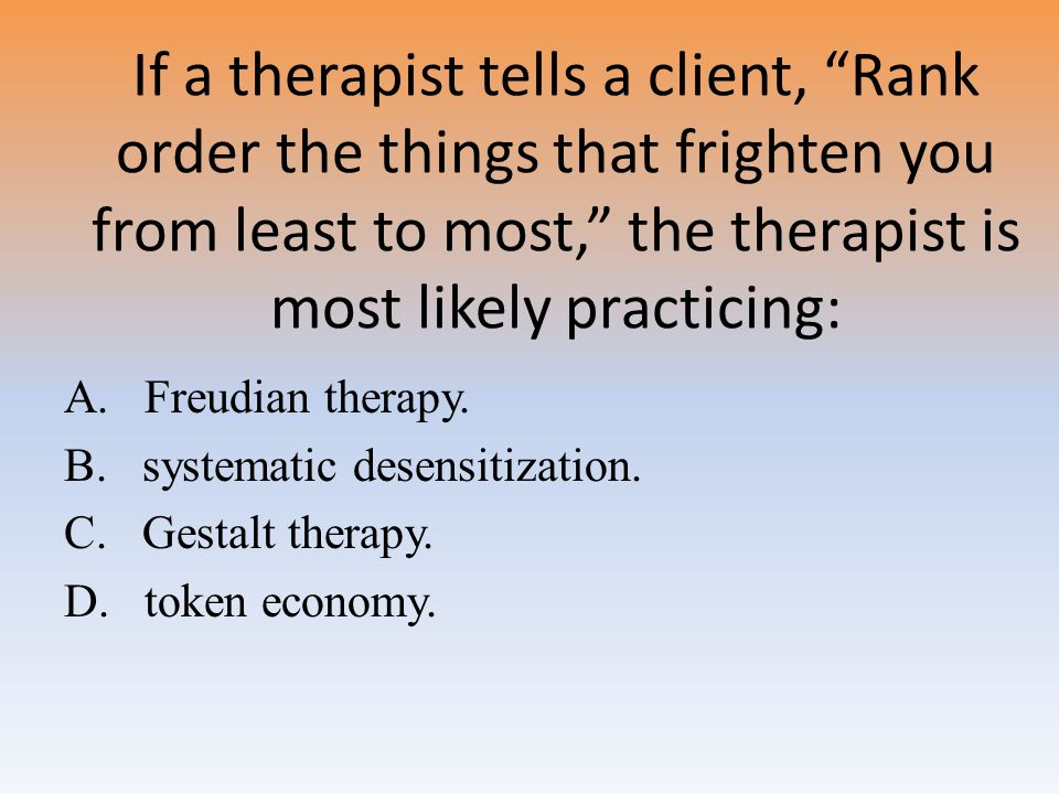 If a therapist tells a client, Rank order the things that frighten you from least to most, the therapist is most likely practicing: