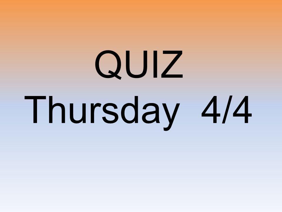 QUIZ Thursday 4/4