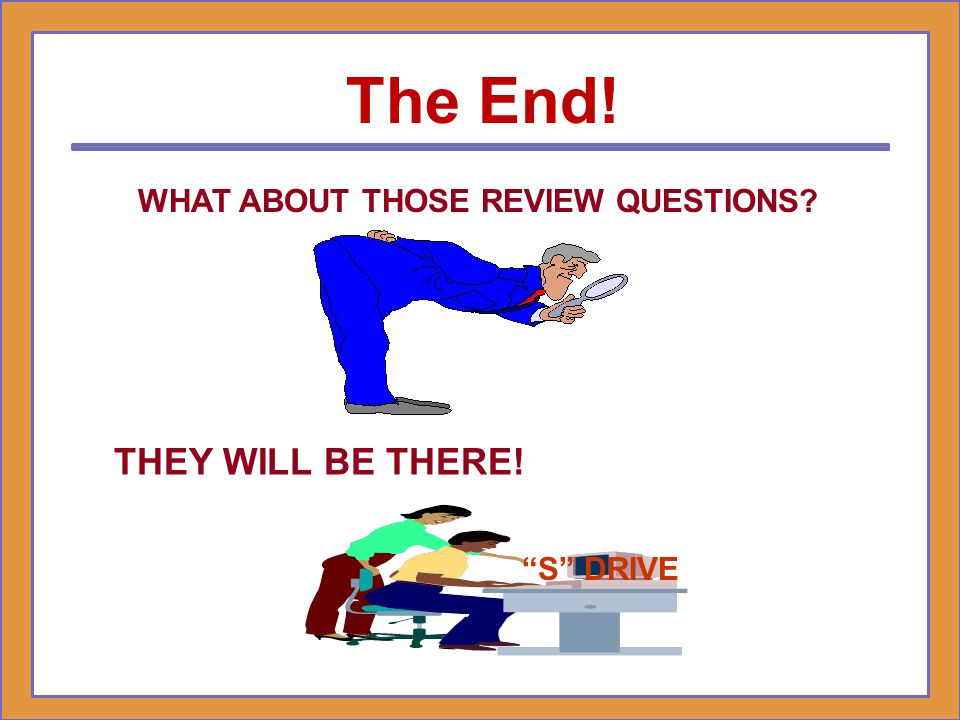 The End! THEY WILL BE THERE! WHAT ABOUT THOSE REVIEW QUESTIONS
