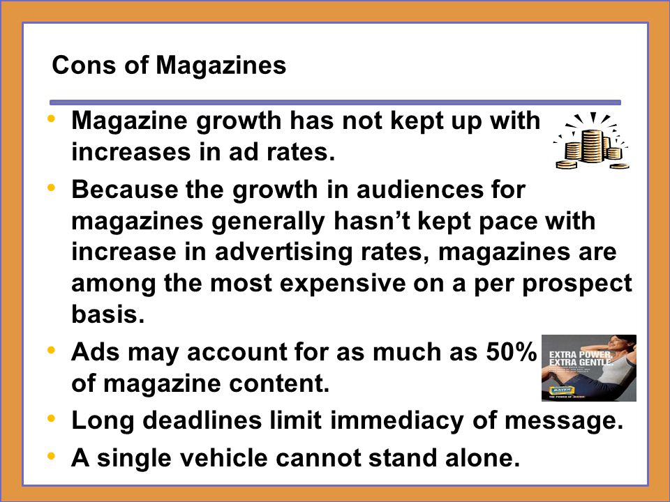 Cons of Magazines Magazine growth has not kept up with increases in ad rates.
