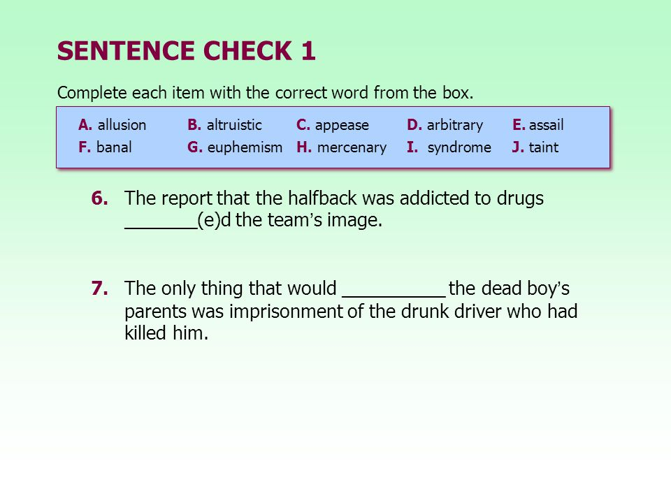 SENTENCE CHECK 1 Complete each item with the correct word from the box. A. allusion B. altruistic C. appease.