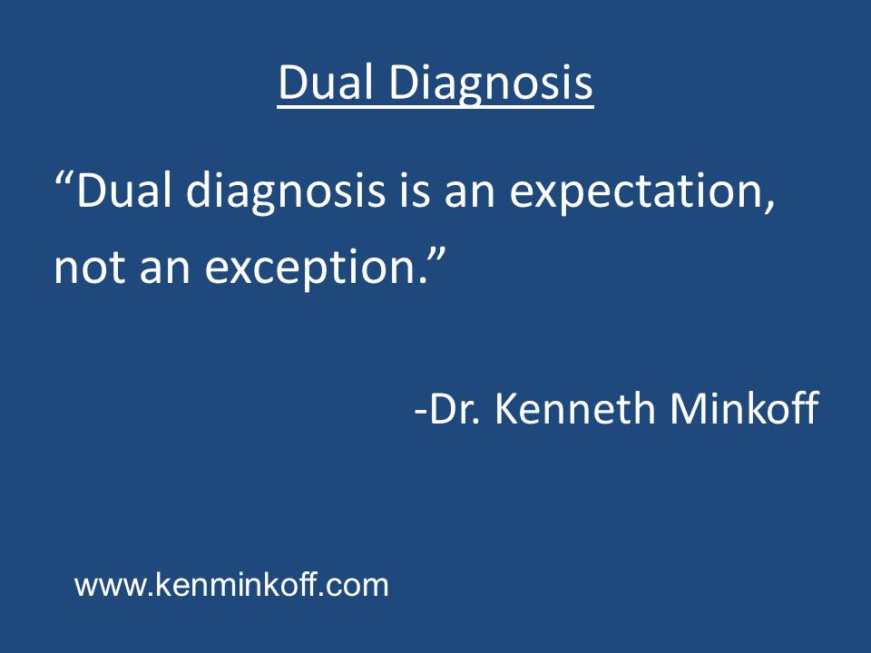 Dual diagnosis is an expectation, not an exception.