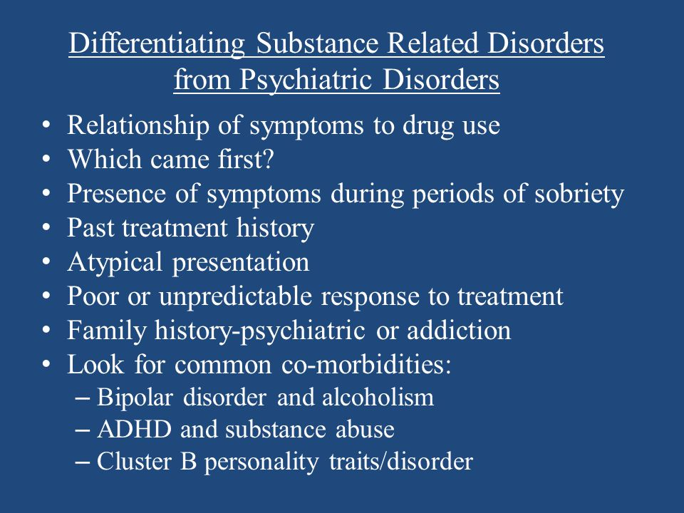 Differentiating Substance Related Disorders from Psychiatric Disorders