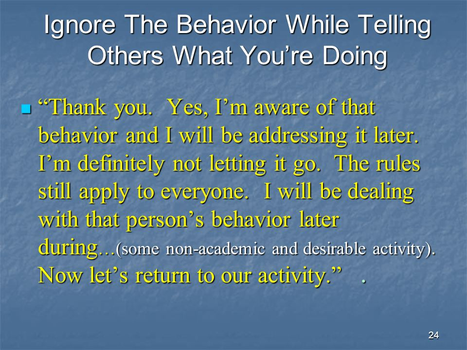 Ignore The Behavior While Telling Others What You're Doing