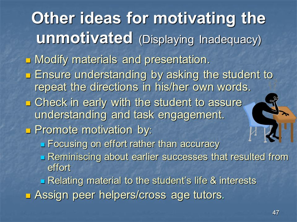 Other ideas for motivating the unmotivated (Displaying Inadequacy)