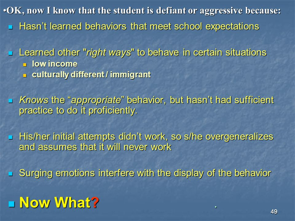 OK, now I know that the student is defiant or aggressive because: