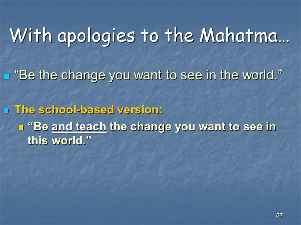 With apologies to the Mahatma…