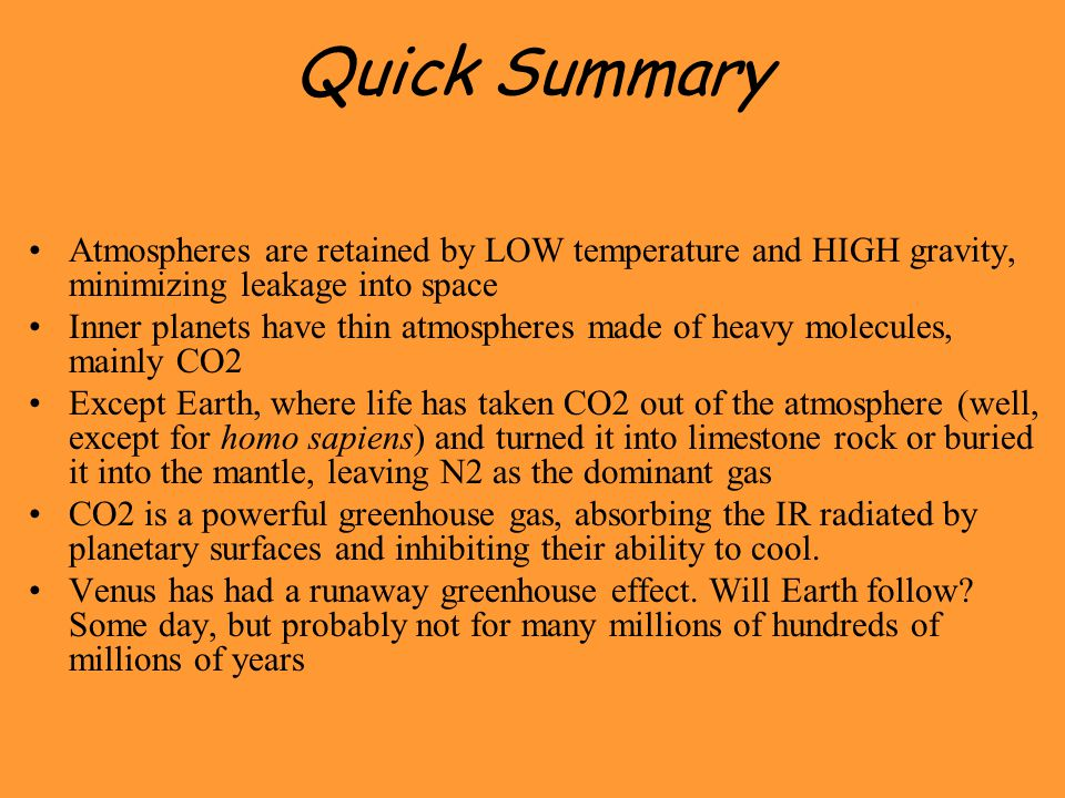Quick Summary Atmospheres are retained by LOW temperature and HIGH gravity, minimizing leakage into space.