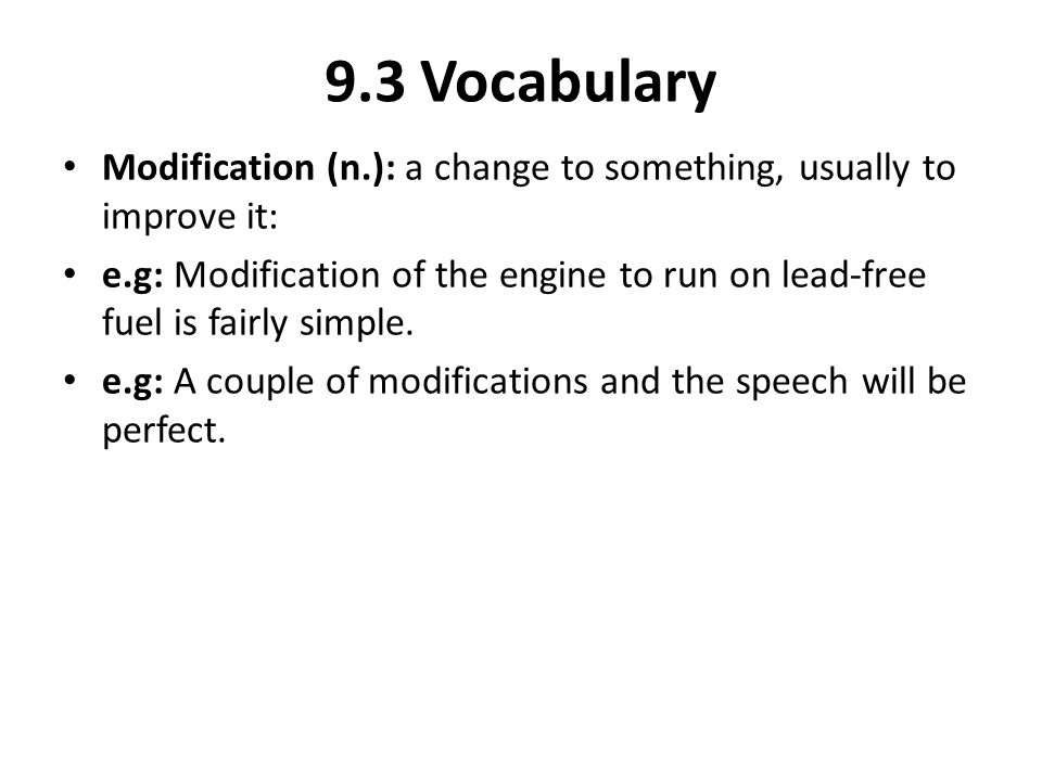 9.3 Vocabulary Modification (n.): a change to something, usually to improve it: