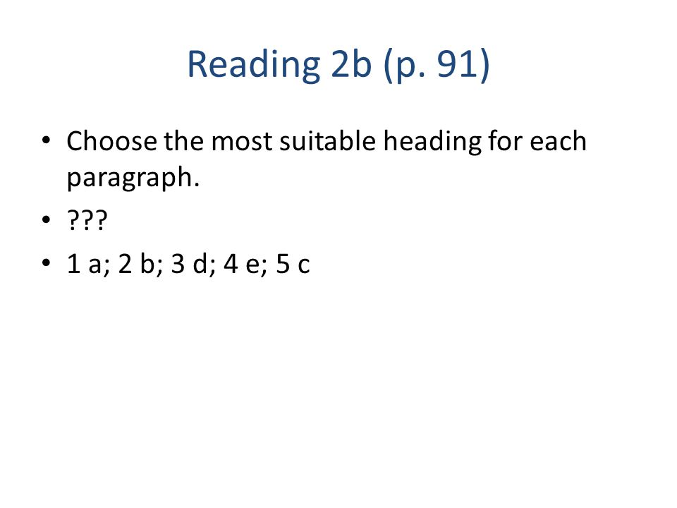 Reading 2b (p. 91) Choose the most suitable heading for each paragraph. 1 a; 2 b; 3 d; 4 e; 5 c