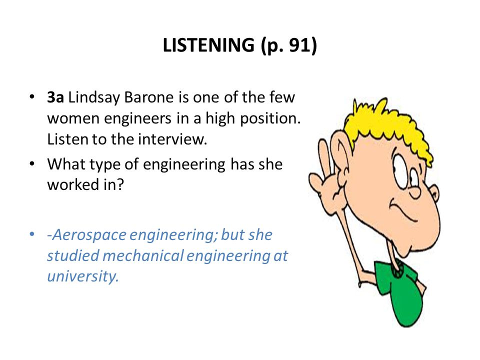 LISTENING (p. 91) 3a Lindsay Barone is one of the few women engineers in a high position. Listen to the interview.