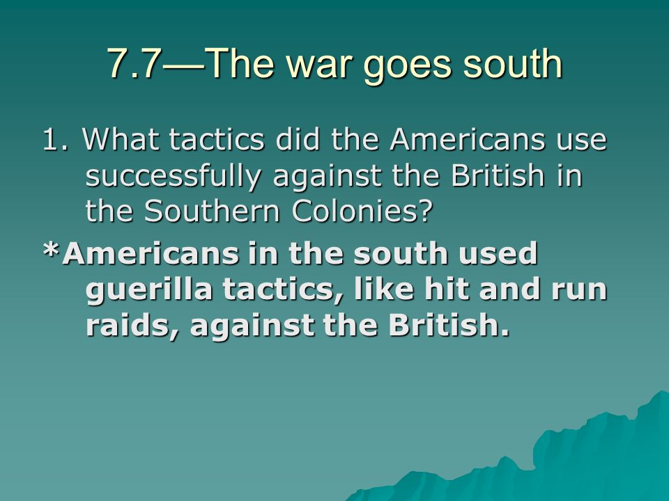7.7—The war goes south 1. What tactics did the Americans use successfully against the British in the Southern Colonies