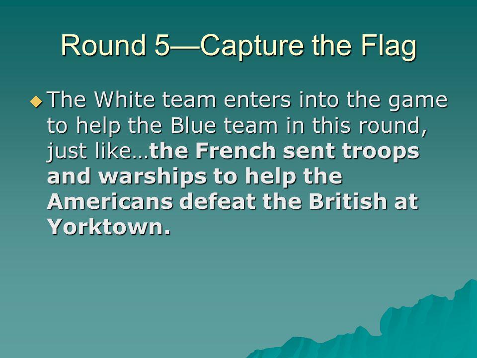 Round 5—Capture the Flag