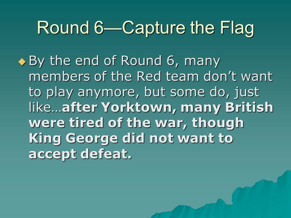 Round 6—Capture the Flag