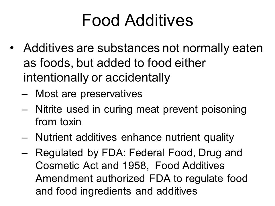 Food Additives Additives are substances not normally eaten as foods, but added to food either intentionally or accidentally.