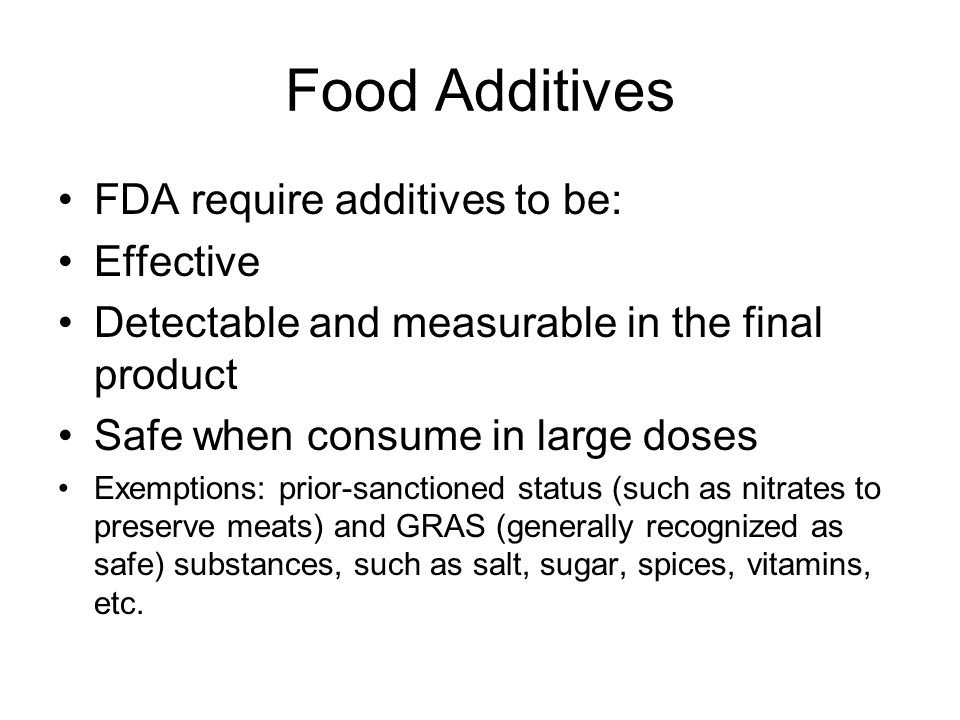 Food Additives FDA require additives to be: Effective