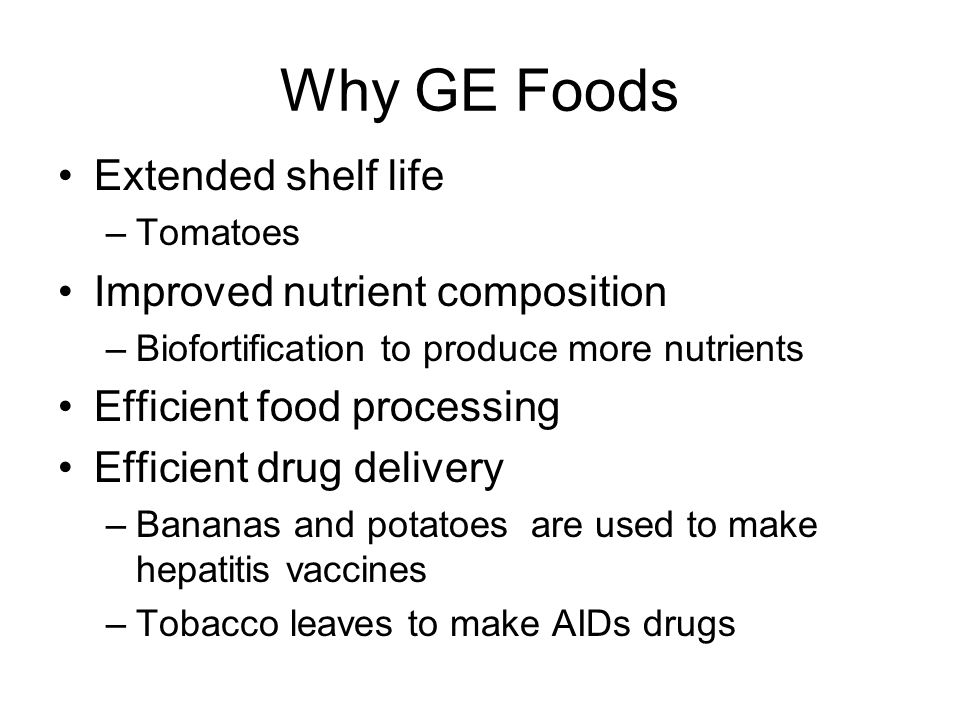 Why GE Foods Extended shelf life Improved nutrient composition