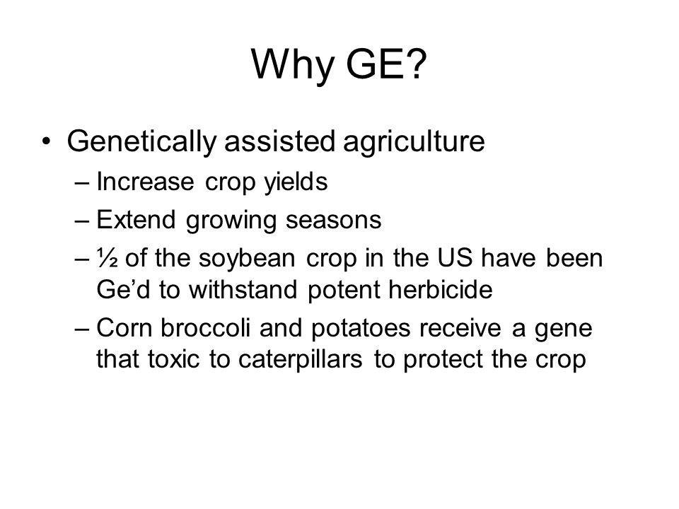Why GE Genetically assisted agriculture Increase crop yields