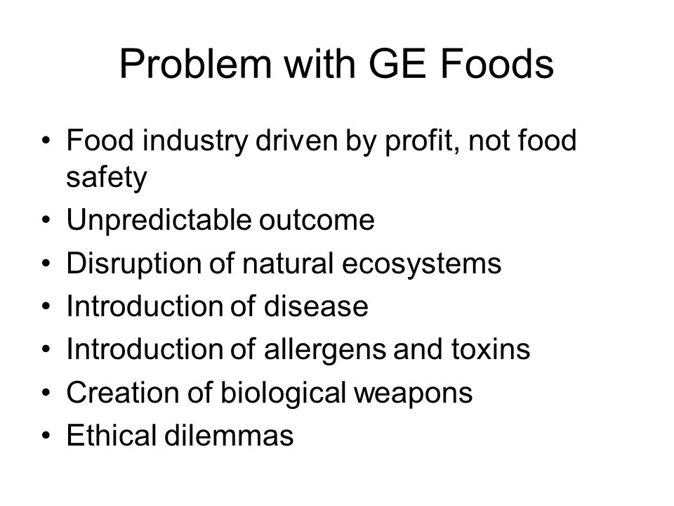 Problem with GE Foods Food industry driven by profit, not food safety